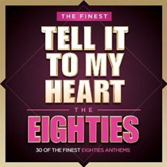 Finest: Tell It To My Heart – The Eighties (Digital)