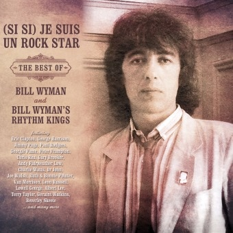 (Si Si) Je Suis Un Rock Star – The Best Of Bill Wyman And Bill Wyman's Rhythm Kings
