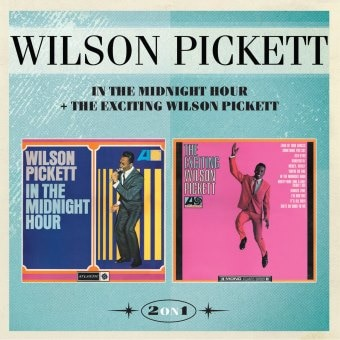 In The Midnight Hour + The Exciting Wilson Pickett