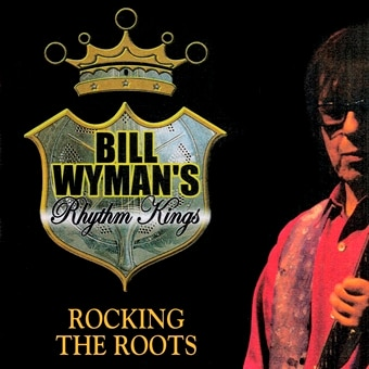 Bill Wyman's Rhythm Kings: Rocking The Roots (Digital)