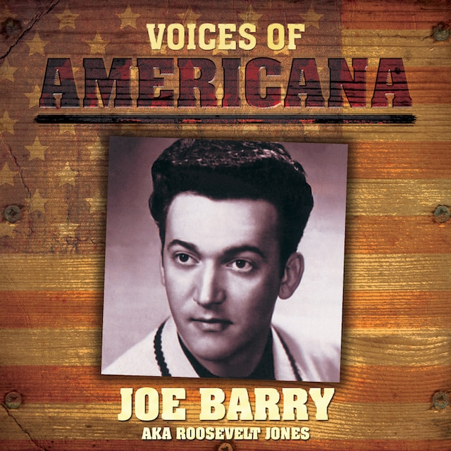 Voices Of Americana: Joe Barry AKA Roosevelt Jones (Digital)