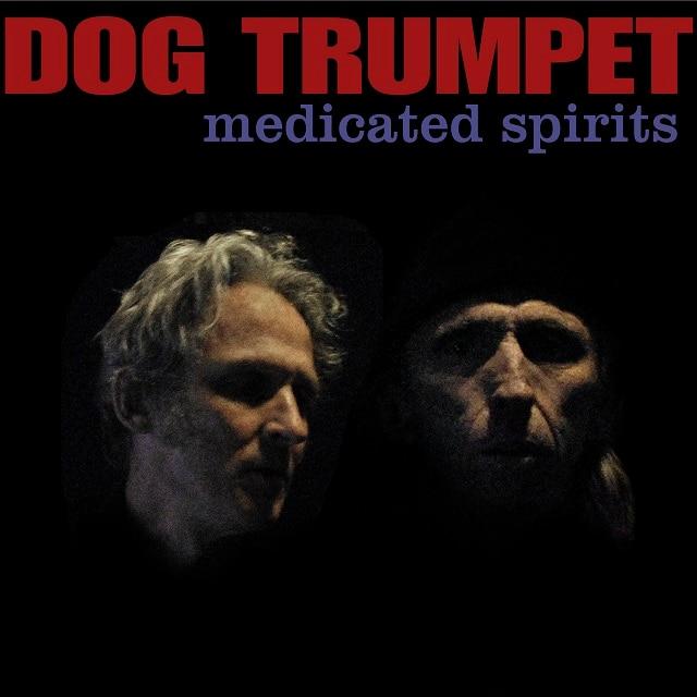 Dog Trumpet – Medicated Spirits (Digital)